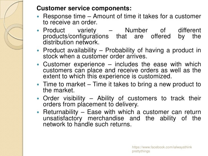 Customer service components: Response time – Amount of time it takes for a customer  to receive an order. Product       ...