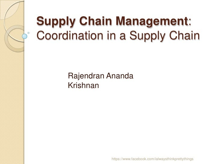 Supply Chain Management:Coordination in a Supply Chain     Rajendran Ananda     Krishnan               https://www.faceboo...