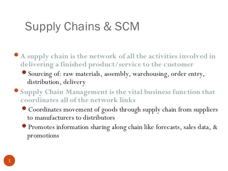 Supply Chains & SCM     A supply chain is the network of all the activities involved in      delivering a finished produc...