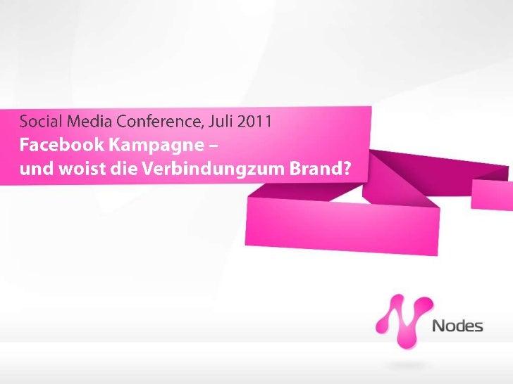 Social Media Conference, Juli 2011<br />Facebook Kampagne – <br />und woist die Verbindungzum Brand?<br />
