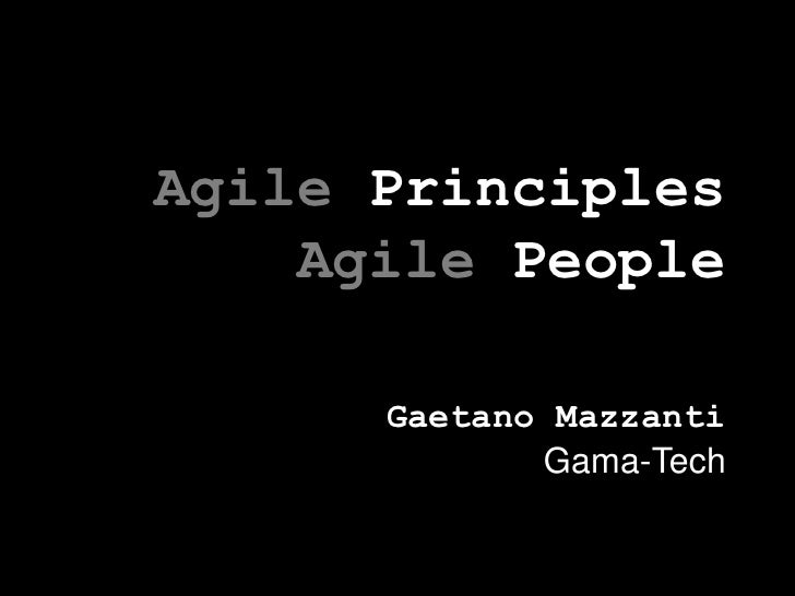 AgilePrinciplesAgilePeople<br />Gaetano Mazzanti<br />Gama-Tech<br />