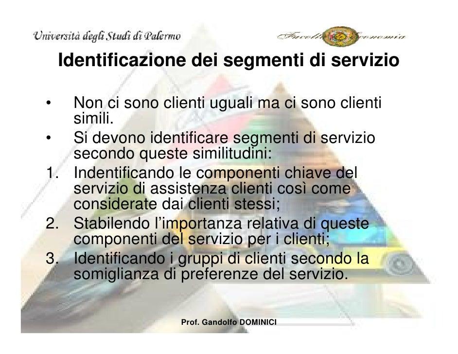 Identificazione dei segmenti di servizio  •  Non ci sono clienti uguali ma ci sono clienti    simili. • Si devono identifi...