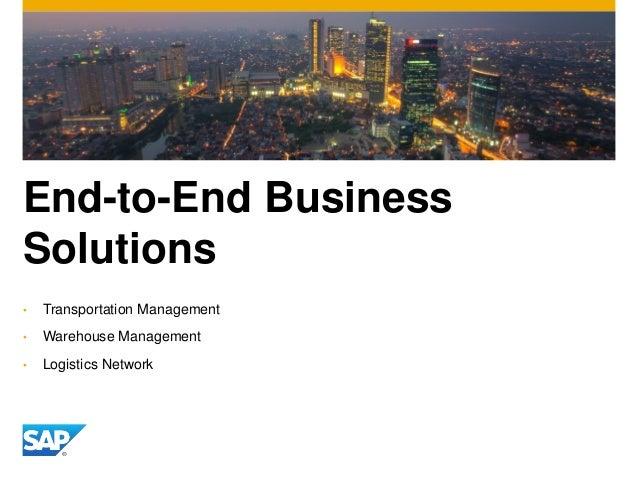 End-to-End Business Solutions • Transportation Management • Warehouse Management • Logistics Network