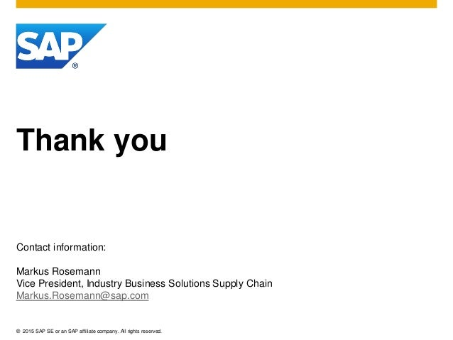 © 2015 SAP SE or an SAP affiliate company. All rights reserved. Thank you Contact information: Markus Rosemann Vice Presid...