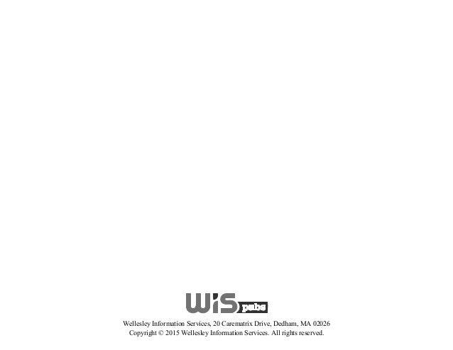 Wellesley Information Services, 20 Carematrix Drive, Dedham, MA 02026 Copyright © 2015 Wellesley Information Services. All...