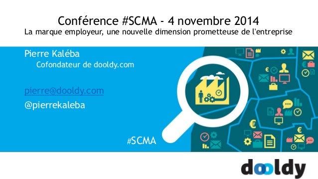Conférence #SCMA - 4 novembre 2014  La marque employeur, une nouvelle dimension prometteuse de l'entreprise  Pierre Kaléba...
