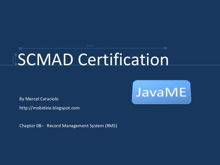 By Marcel Caraciolo http://mobideia.blogspot.com Chapter 08–  Record Management System (RMS) SCMAD Certification  45mm 61mm