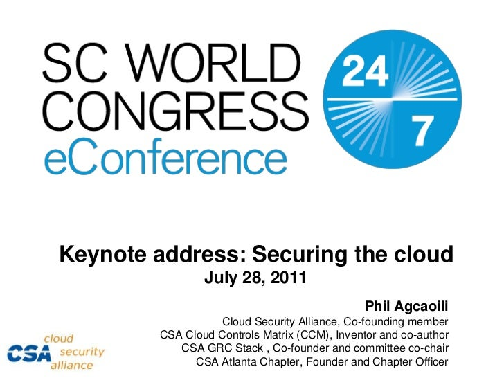 Keynote address: Securing the cloudJuly 28, 2011<br />Phil Agcaoili<br />Cloud Security Alliance, Co-founding member<br />...