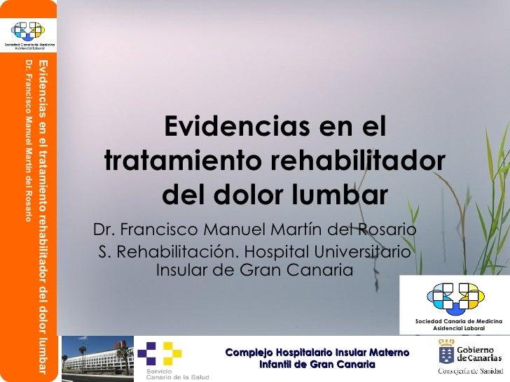 Evidencias en el tratamiento rehabilitador del dolor lumbar Dr. Francisco Manuel Martín del Rosario S. Rehabilitación. Hos...