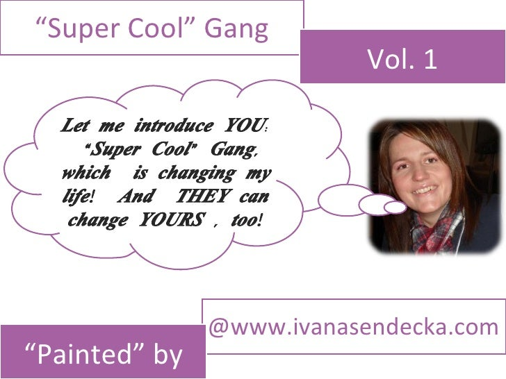 """"""" Super Cool"""" Gang Vol. 1 @www.ivanasendecka.com """" Painted"""" by Let me introduce YOU: """" Super Cool"""" Gang, which  is changin..."""