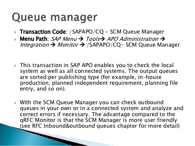    Transaction Code: /SAPAPO/CQ - SCM Queue Manager   Menu Path: SAP Menu  Tools APO Administration     Integration ...