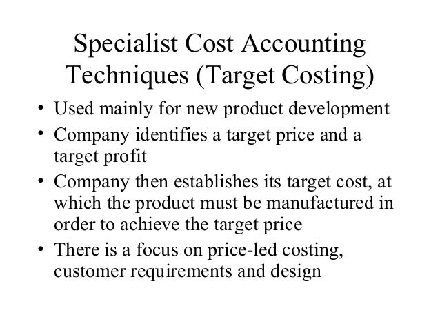 Specialist Cost Accounting Techniques (Target Costing) • Used mainly for new product development • Company identifies a ta...
