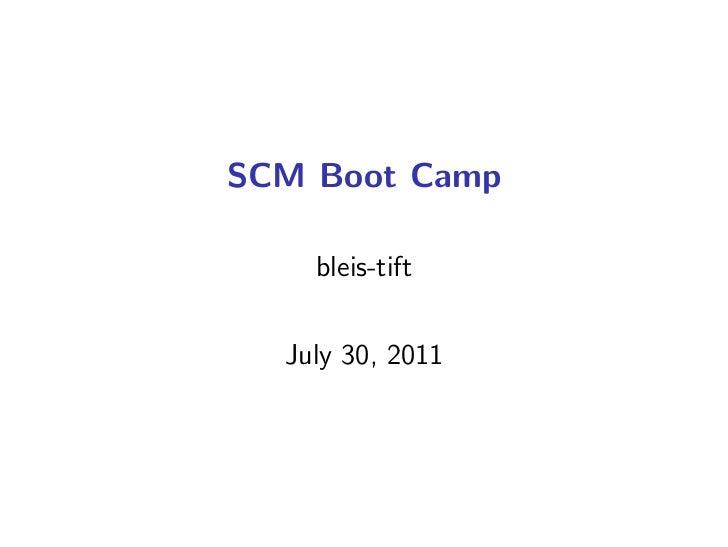 SCM Boot Camp    bleis-tift  July 30, 2011