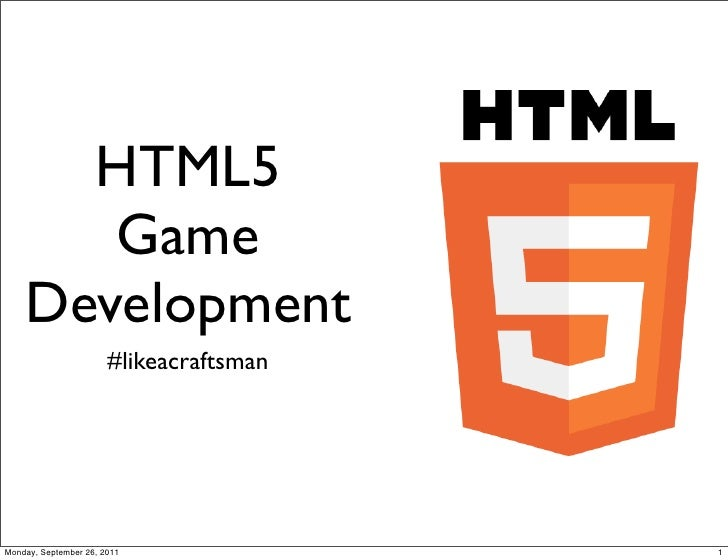 HTML5       Game    Development                       #likeacraftsmanMonday, September 26, 2011               1