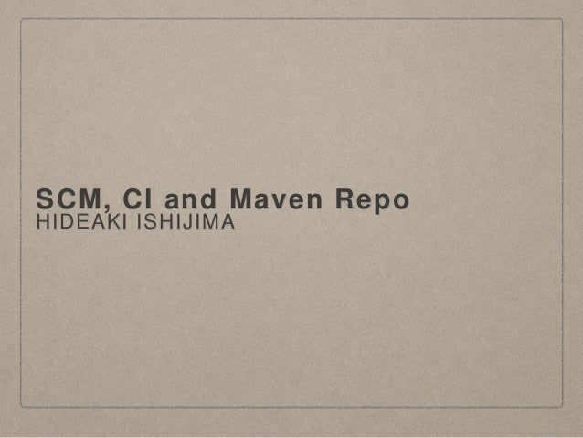 HIDEAKI ISHIJIMA SCM, CI and Maven Repo