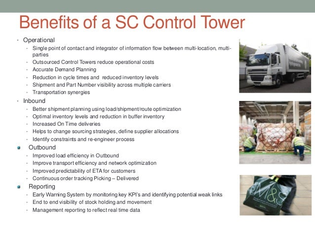 Benefits of a SC Control Tower• Operational• Single point of contact and integrator of information flow between multi-loca...