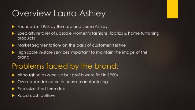 laura ashley a strategic analysis Laura ashley's first hotel is open: so which fashion brands will follow suit fashion-branded hotels aren't new but laura ashley the manor could create a fresh wave of interest sally shalam asks, which brands would you bed down with, and which would you roll over to avoid published: 2 aug 2013 laura ashley's first.
