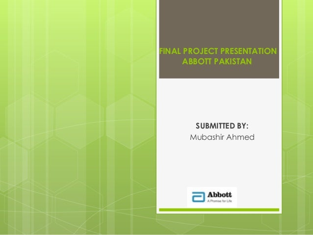 FINAL PROJECT PRESENTATION      ABBOTT PAKISTAN       SUBMITTED BY:      Mubashir Ahmed