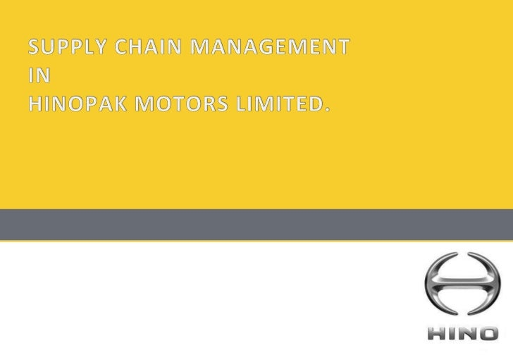 SUPPLY CHAIN MANAGEMENT<br />IN<br />HINOPAK MOTORS LIMITED.<br />