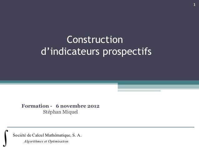 1                      Construction                d'indicateurs prospectifs    Formation - 6 novembre 2012           Stép...