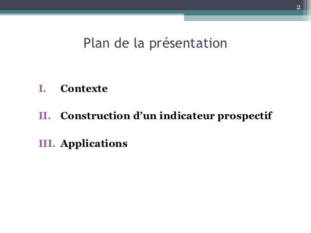 2        Plan de la présentationI.   ContexteII. Construction d'un indicateur prospectifIII. Applications