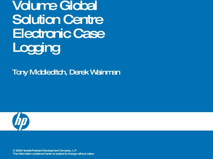 Volume Global Solution Centre  Electronic Case Logging Tony Middleditch, Derek Wainman