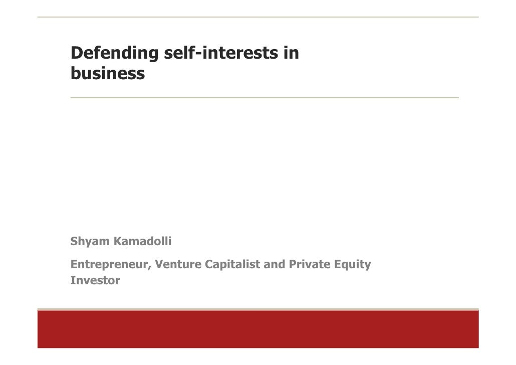 Defending self-interests in business     Shyam Kamadolli Entrepreneur, Venture Capitalist and Private Equity Investor