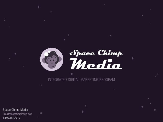 Space Chimp Mediainfo@spacechimpmedia.com1.800.851.7910INTEGRATED DIGITAL MARKETING PROGRAM