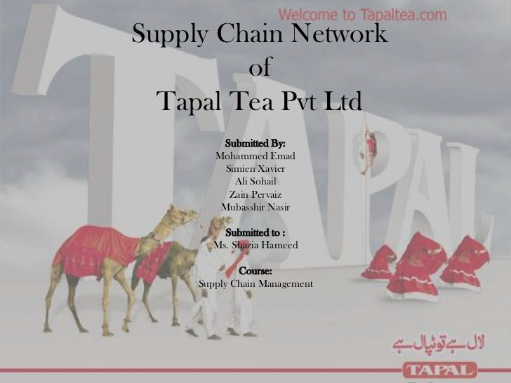 Supply Chain Network         of  Tapal Tea Pvt Ltd         Submitted By:        Mohammed Emad          Simien Xavier      ...
