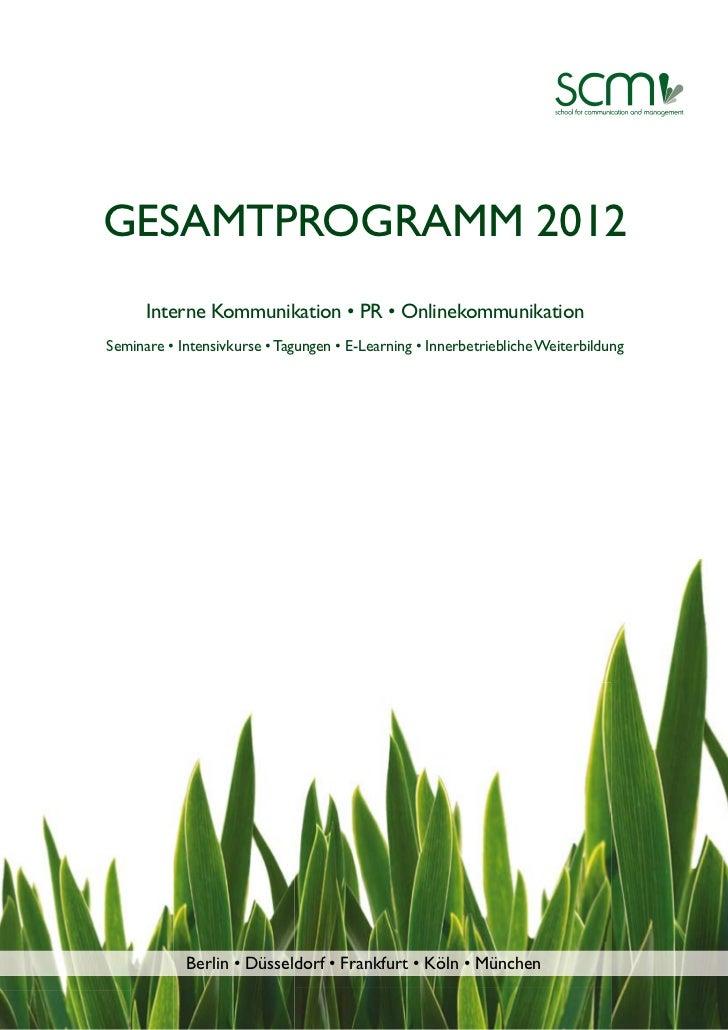 GESAMTPROGRAMM 2012      Interne Kommunikation • PR • OnlinekommunikationSeminare • Intensivkurse • Tagungen • E-Learning ...