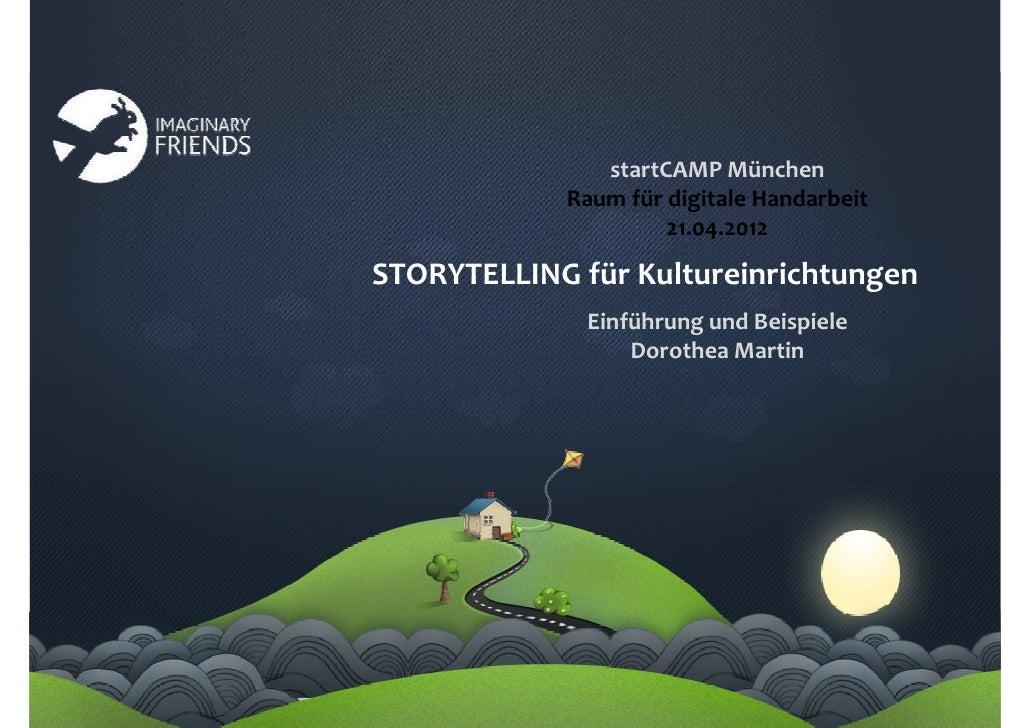 startCAMP München            Raum für digitale Handarbeit                     21.04.2012STORYTELLING für Kultureinrichtung...
