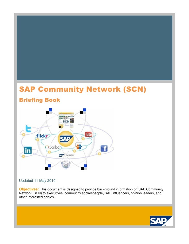 SAP Community Network (SCN) Briefing Book     Updated 11 May 2010  Objectives: This document is designed to provide backgr...
