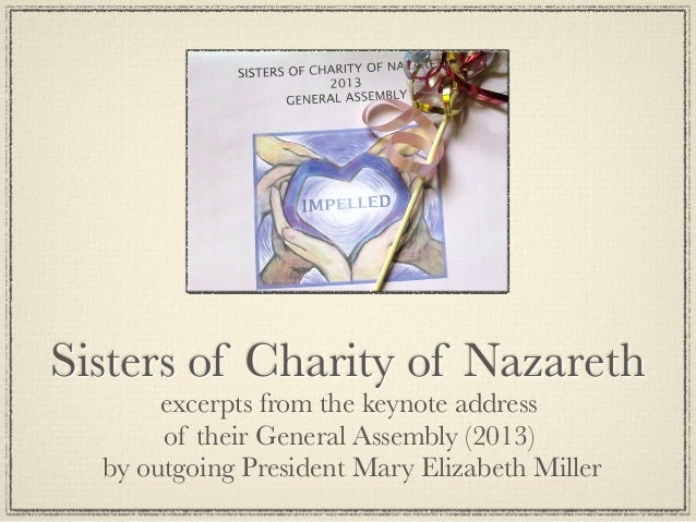 Sisters of Charity of Nazareth excerpts from the keynote address of their General Assembly (2013) by outgoing President Ma...
