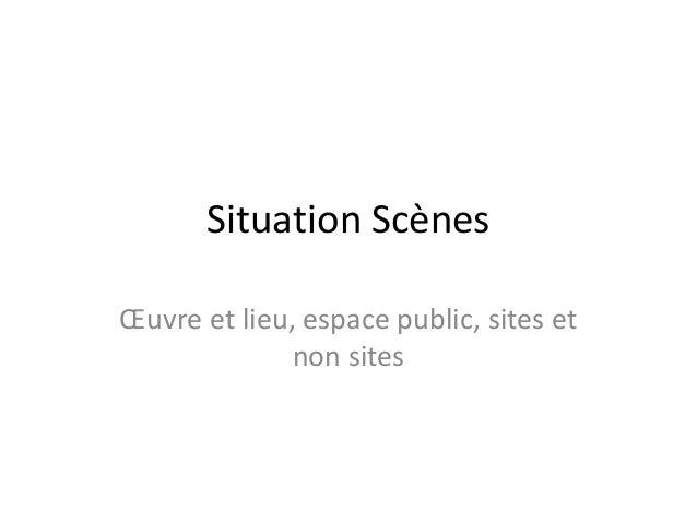 Situation Scènes Œuvre et lieu, espace public, sites et non sites