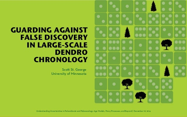 GUARDING AGAINST  FALSE DISCOVERY  IN LARGE-SCALE  DENDRO  CHRONOLOGY  Sco! St. George  University of Minnesota  Understan...