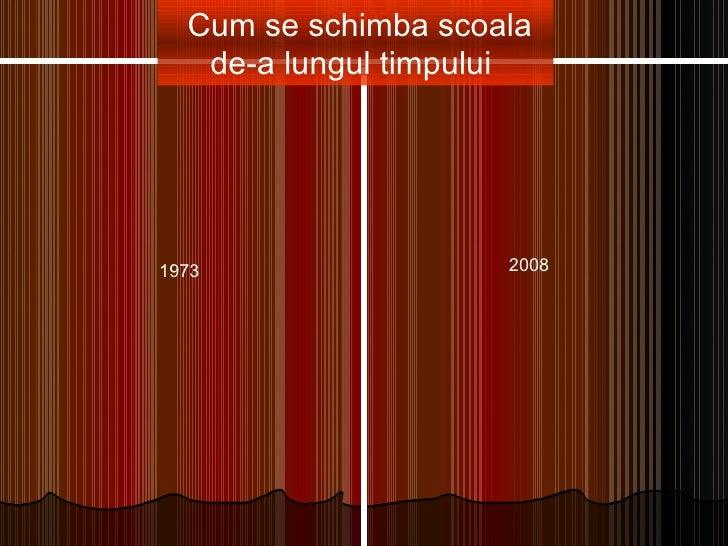Cum se schimba scoala de-a lungul timpului  1973 2008