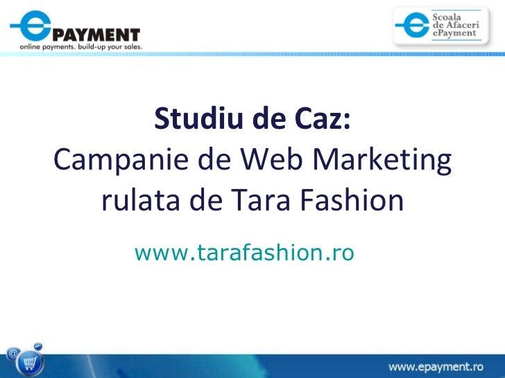 Studiu de Caz: Campanie de Web Marketing rulata de Tara Fashion www.tarafashion.ro