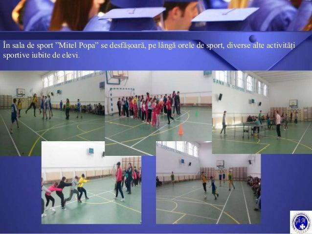 """În sala de sport """"Mitel Popa"""" se desfășoară, pe lângă orele de sport, diverse alte activități sportive iubite de elevi."""