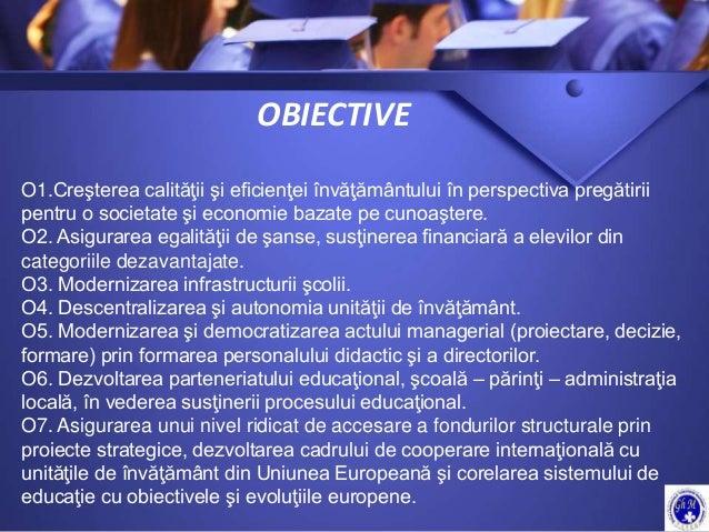 OBIECTIVE O1.Creşterea calităţii şi eficienţei învăţământului în perspectiva pregătirii pentru o societate şi economie baz...
