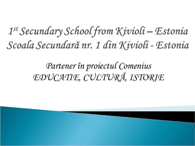 Partener în proiectul Comenius EDUCATIE, CULTURĂ, ISTORIE
