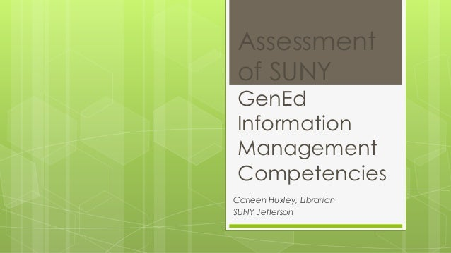 Assessment  of SUNY  GenEd  Information  Management  Competencies  Carleen Huxley, Librarian  SUNY Jefferson