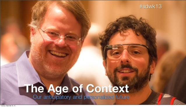 Our anticipatory and personalized future The Age of Context #sdwk13 Tuesday, September 24, 13