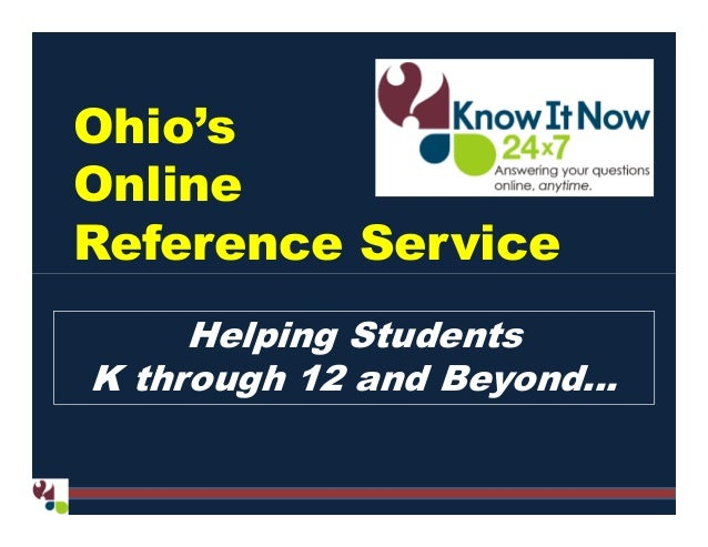 Ohio's Online Reference Service Helping Students K through 12 and Beyond…