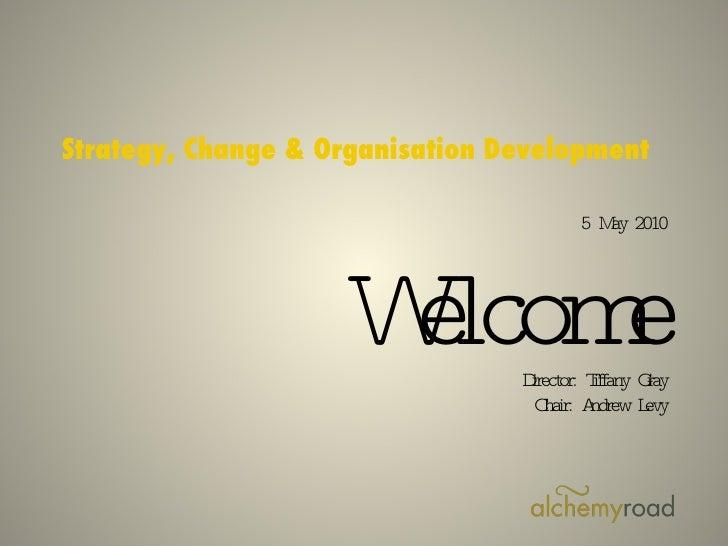 SCOD  <ul><li>Strategy, Change & Organisation Development </li></ul>5 May 2010 Welcome Director: Tiffany Gray Chair: Andre...