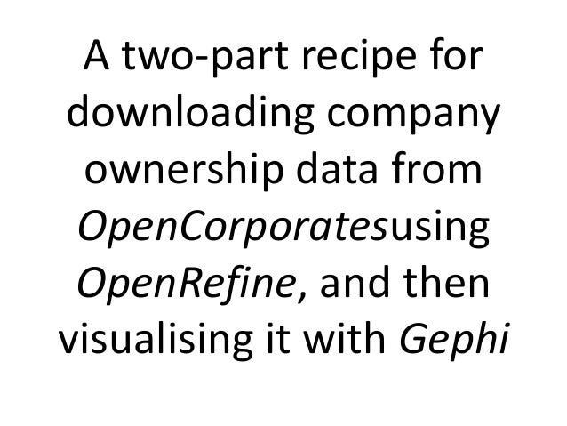A two-part recipe for downloading company ownership data from OpenCorporatesusing OpenRefine, and then visualising it with...