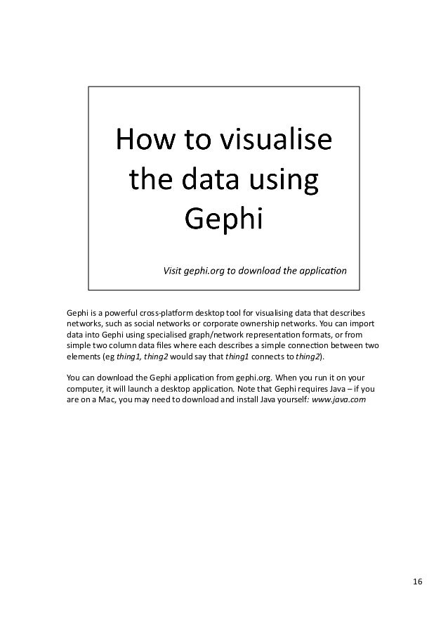 Gephi  is  a  powerful  cross-‐plaNorm  desktop  tool  for  visualising  data  that  describes   ...