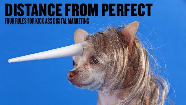 DISTANCEFROMPERFECTFOURRULESFORKICK-ASSDIGITALMARKETING