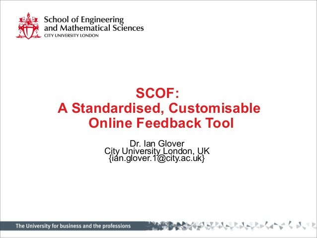 SCOF: A Standardised, Customisable Online Feedback Tool Dr. Ian Glover City University London, UK {ian.glover.1@city.ac.uk}