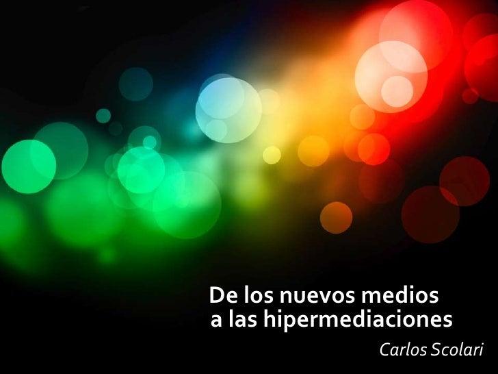 De los nuevos mediosa las hipermediaciones               Carlos Scolari