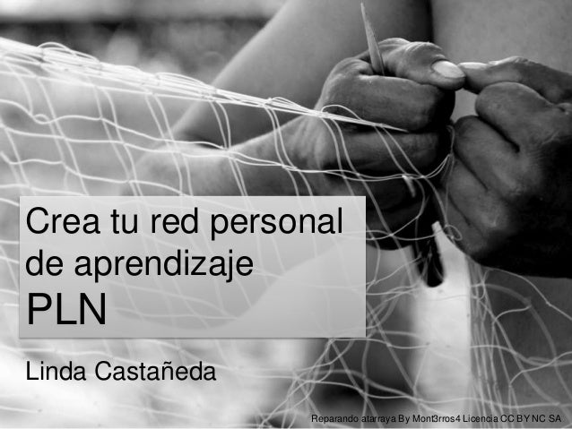 Crea tu red personal de aprendizaje PLN Linda Castañeda Reparando atarraya By Mont3rros4 Licencia CC BY NC SA